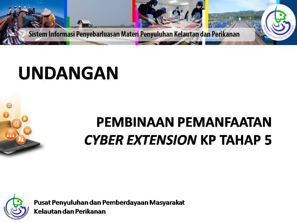 UNDANGAN PEMBINAAN PEMANFAATAN CYBER EXTENSION KP TAHAP KE V (UPDATE)